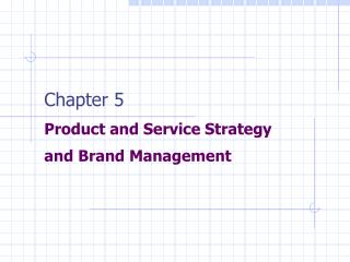 Chapter 5 Product and Service Strategy and Brand Management
