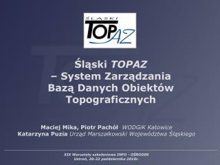 Śląski  TOPAZ  – System Zarządzania  Bazą Danych Obiektów Topograficznych