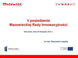 V posiedzenie  Mazowieckiej Rady Innowacyjności Warszawa, dnia 26 listopada 2012 r.