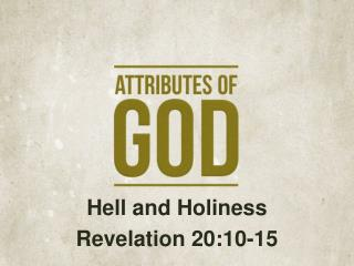 Hell and Holiness Revelation 20:10-15
