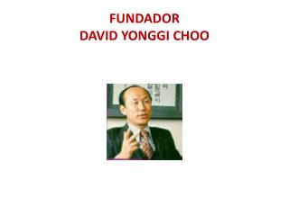 FUNDADOR  DAVID  YONGGI  CHOO