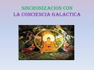 SINCRONIZACION  CON  LA CONCIENCIA GALACTICA