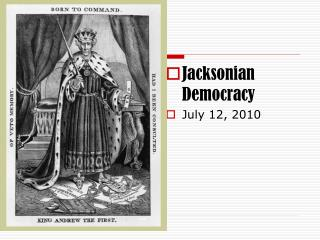 Jacksonian Democracy July 12, 2010