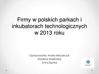 Firmy w polskich parkach i inkubatorach technologicznych w 2013 roku