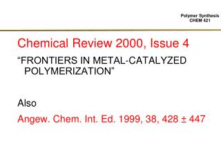 "Chemical Review 2000, Issue 4 ""FRONTIERS IN METAL-CATALYZED POLYMERIZATION"" Also"