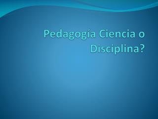 Pedagogía Ciencia o Disciplina?