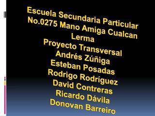 Escuela Secundaria Particular  No.0275 Mano Amiga  Cualcan Lerma Proyecto Transversal