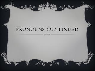 pronouns Continued