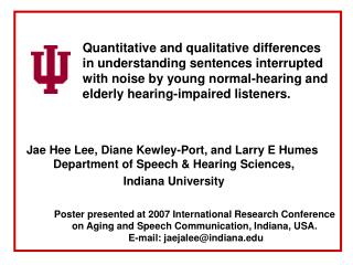 Jae Hee Lee, Diane Kewley-Port, and Larry E Humes  Department of Speech & Hearing Sciences,
