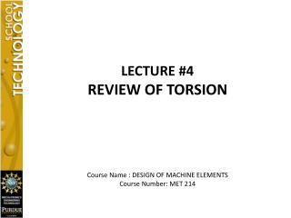 LECTURE #4 REVIEW OF TORSION Course  Name : DESIGN OF MACHINE ELEMENTS Course Number: MET 214