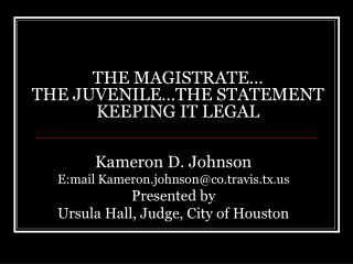 THE MAGISTRATE… THE JUVENILE…THE STATEMENT KEEPING IT LEGAL