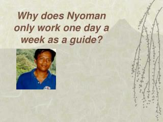 Why does Nyoman only work one day a week as a guide?