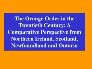 The Orange Order in the Twentieth Century: A Comparative Perspective from Northern Ireland, Scotland, Newfoundland and O