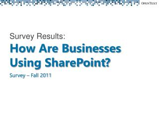 Survey Results: How Are Businesses Using SharePoint? Survey – Fall 2011