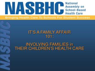 IT'S  A FAMILY AFFAIR 101:  INVOLVING FAMILIES in  THEIR CHILDREN'S HEALTH CARE