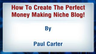ppt 37761 How To Create The Perfect Money Making Niche Blog
