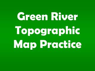 Green River Topographic Map Practice