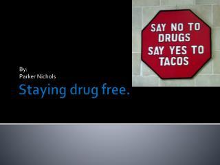 Staying drug free.