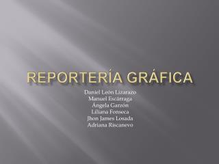 REPORTERÍA GRÁFICA