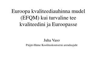 Euroopa kvaliteediauhinna mudel (EFQM) kui turvaline tee kvaliteedini ja Euroopasse