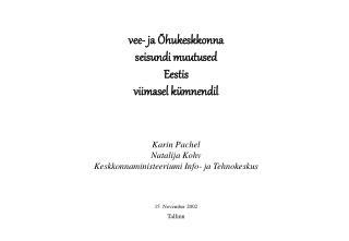 vee- ja Õhukeskkonna  seisundi muutused Eestis viimasel kümnendil Karin Pachel Natal i ja Kohv