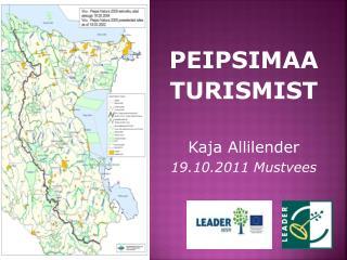 PEIPSIMAA TURISMIST Kaja Allilender 19.10.2011 Mustvees