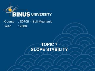 TOPIC 7  SLOPE STABILITY