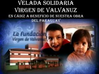 Velada solidaria  Virgen de Valvanuz  en Cádiz a beneficio de nuestra obra del Paraguay