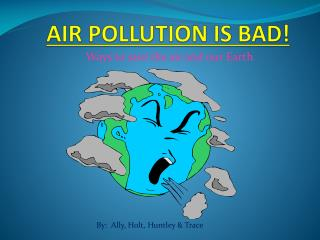 AIR POLLUTION IS BAD!