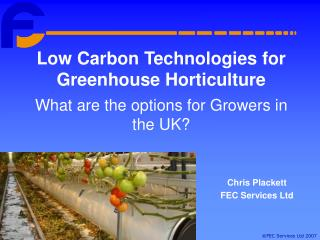 Low Carbon Technologies for Greenhouse Horticulture What are the options for Growers in the UK?