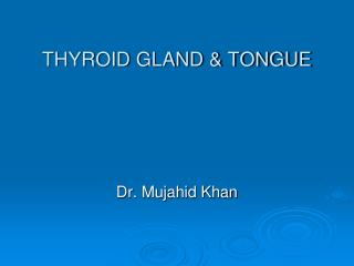 THYROID GLAND & TONGUE