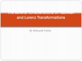 The several considerations  on Galilean  and Lorenz  T ransformations