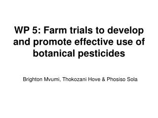 WP 5: Farm trials to develop and promote effective use of botanical pesticides