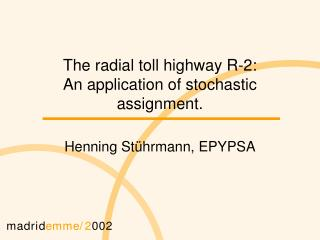 The radial toll highway R-2:  An application of stochastic assignment.