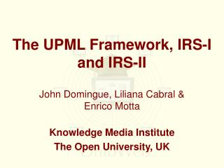 The UPML Framework, IRS-I and IRS-II