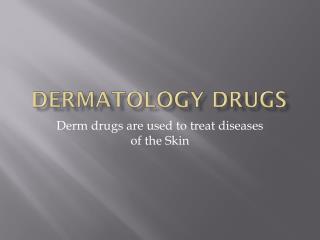 Dermatology Drugs