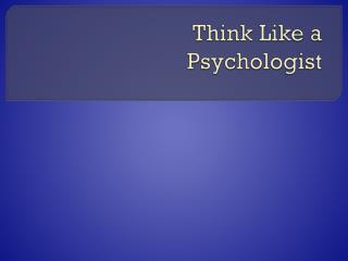 Think Like a Psychologist