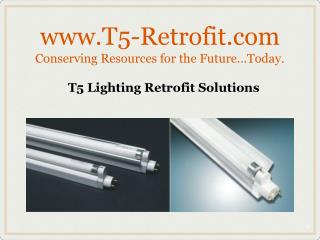 T5-Retrofit Conserving Resources for the Future�Today.