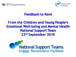 Feedback to Kent  From the Children and Young People s Emotional Well-being and Mental Health National Support Team 23rd