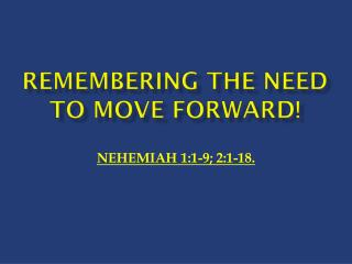 REMEMBERING THE NEED TO MOVE FORWARD !
