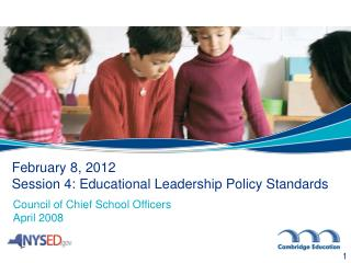 February 8, 2012 Session 4: Educational Leadership Policy Standards