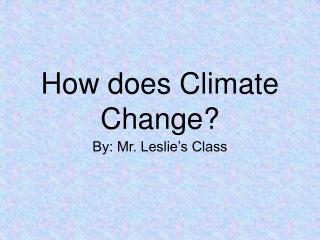 How does Climate Change?