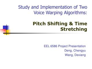 Study and Implementation of Two Voice Warping Algorithms: Pitch Shifting & Time Stretching