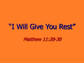 """I Will Give You Rest"""