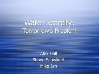 Water Scarcity:  Tomorrow's Problem