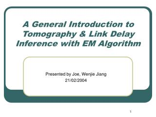 A General Introduction to Tomography & Link Delay Inference with EM Algorithm