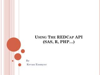 Using The REDCap API (SAS, R, PHP�)