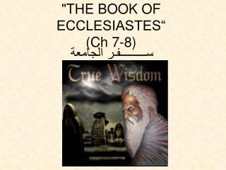 """THE BOOK OF ECCLESIASTES"" (Ch 7-8)"