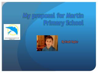 My proposal for Martin Primary  S chool