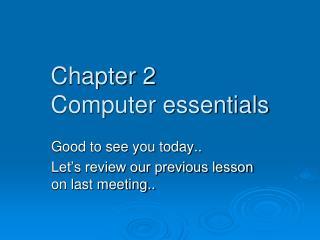 Chapter 2 Computer essentials